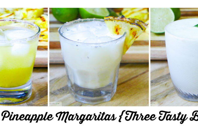 Grilled Pineapple Margaritas {Three Tasty Blends!}